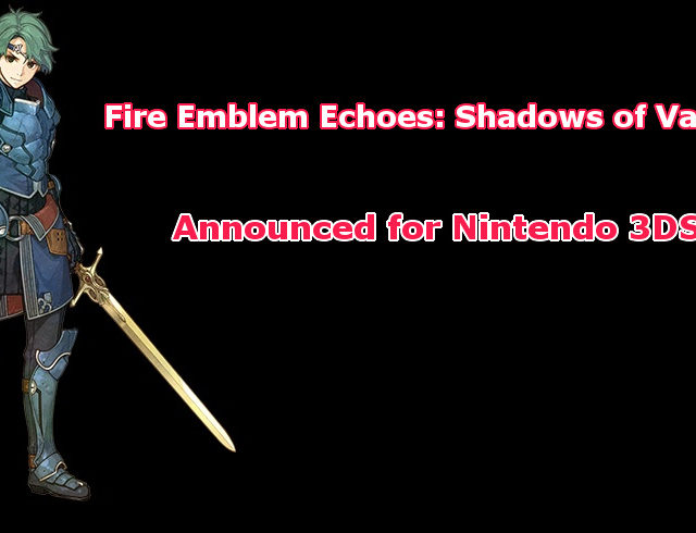 Fire Emblem Echoes Shadows of Valentia announced