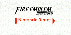 fire emblem warriors nintendo direct