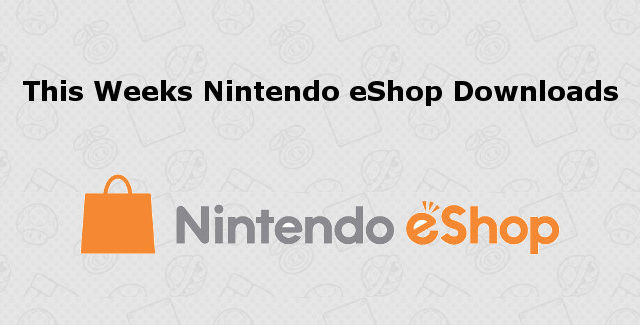 this weeks Nintendo eShop downloads